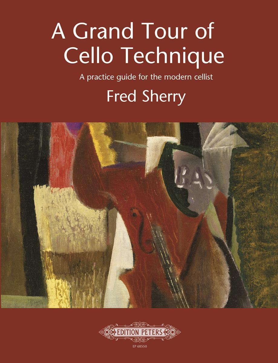 A Grand Tour of Cello Technique: A Practice Guide for the Modern Cellist